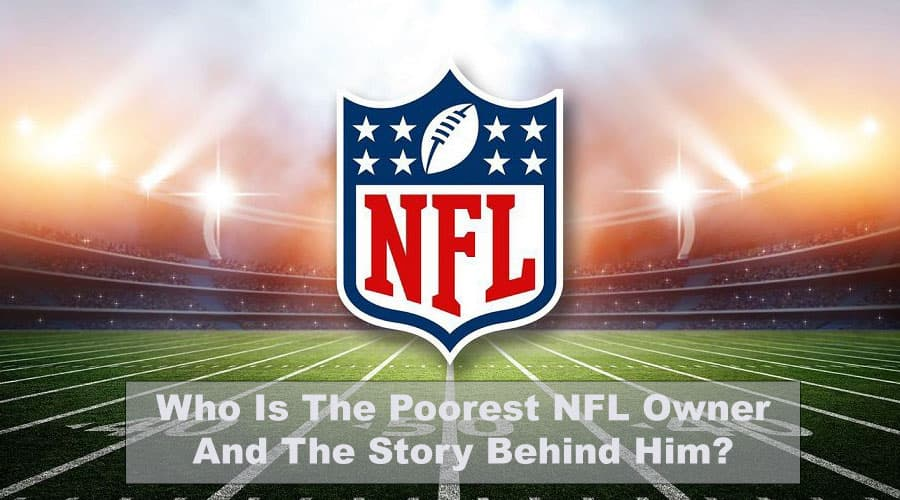 Who Is The Poorest NFL Owner And The Story Behind Him